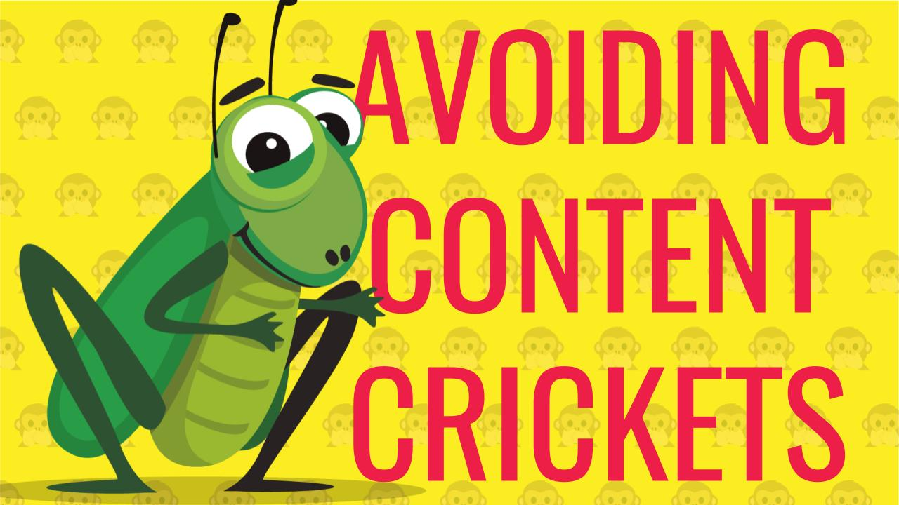 Avoiding Content Crickets