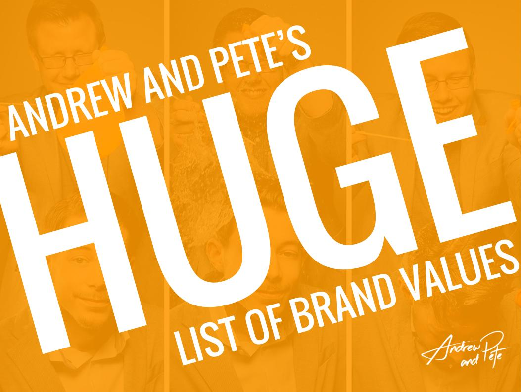 Andrew and Pete's Huge List of Brand Values