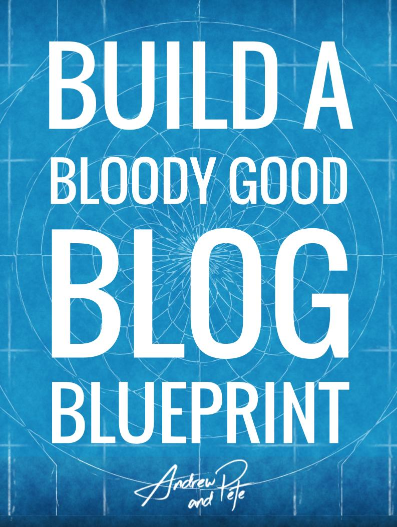 Build a Bloody Good Blog Blueprint by Andrew and Pete