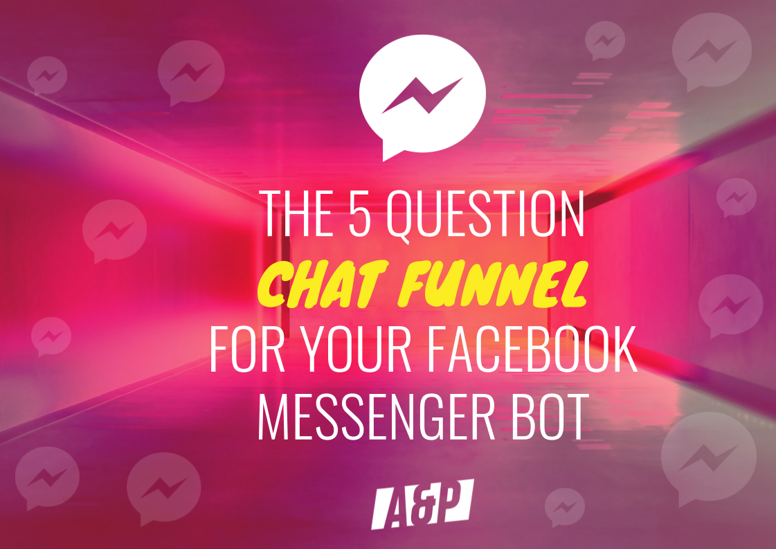 The 5 Question Chat Funnel for Your Facebook Messenger Bot _ By Andrew and Pete