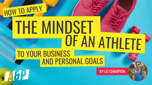 How to Apply the Mindset of an Athlete to your Business and Personal Goals by Liz Champion for Andrew and Pete | Atomic