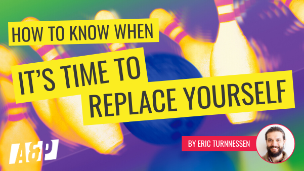 How To Know When It's Time To Replace Yourself by Eric Turnnessen