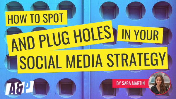 How to spot and plug holes in your social media strategy by Sara Martin for Andrew and Pete