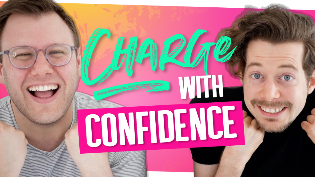 Get the confidence to charge more